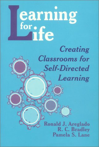 Learning for Life: Creating Classrooms for Self-Directed Learning 9780803963863