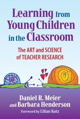 Learning from Young Children in the Classroom: The Art and Science of Teacher Research 9780807747674