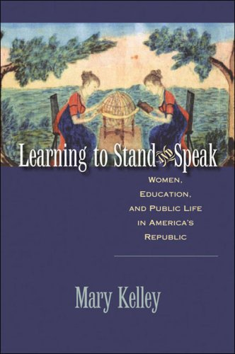 Learning to Stand and Speak: Women, Education, and Public Life in America's Republic 9780807859216