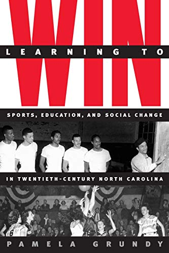 Learning to Win: Sports, Education, and Social Change in Twentieth-Century North Carolina 9780807849347