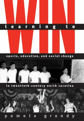 Learning to Win: Sports, Education, and Social Change in Twentieth-Century North Carolina 9780807826195