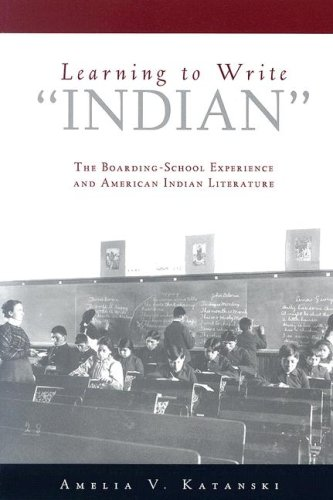 """Learning to Write """"Indian"""": The Boarding-School Experience and American Indian Literature"""
