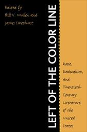 Left of the Color Line: Race, Radicalism, and Twentieth-Century Literature of the United States 3342687