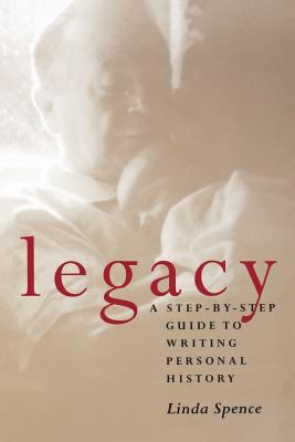Legacy Legacy Legacy: A Step-By-Step Guide to Writing Personal History a Step-By-Step Guide to Writing Personal History a Step-By-Step Guide 9780804010030