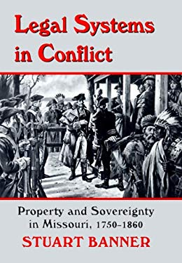 Legal Systems in Conflict: Property and Sovereignty in Missouri, 1750-1860 9780806131825