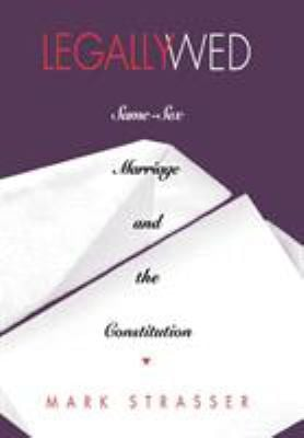 Legally Wed: Same-Sex Marriage and the Constitution 9780801434068