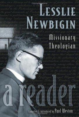 Lesslie Newbigin: Missionary Theologian: A Reader 9780802829825