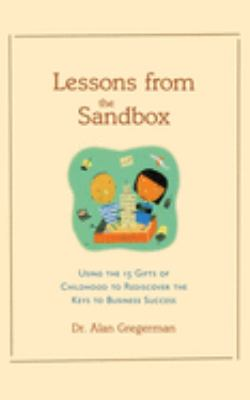 Lessons from the Sandbox: Using the 13 Gifts of Childhood to Rediscover the Keys to Business Success 9780809224388