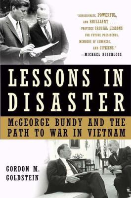 Lessons in Disaster: McGeorge Bundy and the Path to War in Vietnam 9780805079715