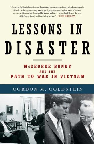 Lessons in Disaster: McGeorge Bundy and the Path to War in Vietnam 9780805090871