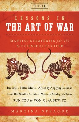 Lessons in the Art of War: Martial Strategies for the Successful Fighter 9780804840972