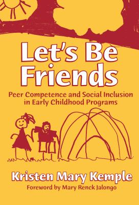 Let's Be Friends: Peer Competence and Social Inclusion in Early Childhood Programs 9780807743959