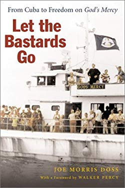 Let the Bastards Go: From Cuba to Freedom on God's Mercy 9780807128541