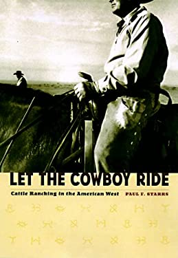 Let the Cowboy Ride: Cattle Ranching in the American West 9780801856846