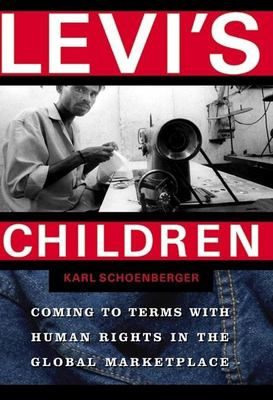 Levi's Children: Coming to Terms with Human Rights in the Global Marketplace 9780802138125