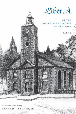 Liber A: 1628-1700 of the Collegiate Churches of New York 9780802865090