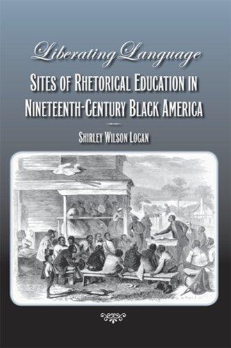 Liberating Language: Sites of Rhetorical Education in Nineteenth-Century Black America 9780809328727
