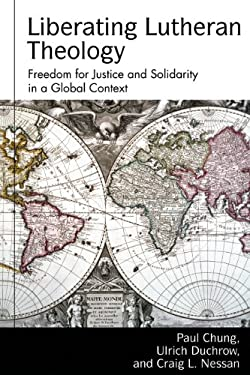 Liberating Lutheran Theology: Freedom for Justice and Solidarity with Others in a Global Context 9780800697785