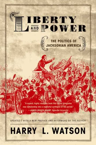 Liberty and Power: The Politics of Jacksonian America 9780809065479