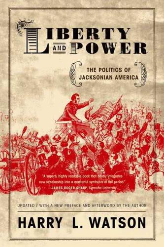 Liberty and Power: The Politics of Jacksonian America 9780809065479