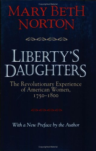 Liberty's Daughters: The Revolutionary Experience of American Women, 1750-1800