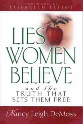 Lies Women Believe: And the Truth That Sets Them Free 9780802472960