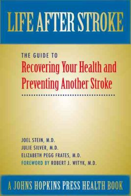 Life After Stroke: The Guide to Recovering Your Health and Preventing Another Stroke 9780801883637