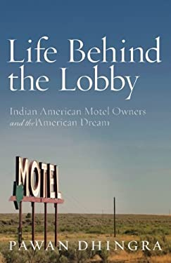 Life Behind the Lobby: Indian American Motel Owners and the American Dream 9780804778831