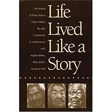 Life Lived Like a Story: Life Stories of Three Yukon Native Elders 9780803214477