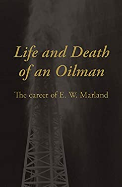 Life and Death of an Oilman: The Career of E. W. Marland 9780806112381