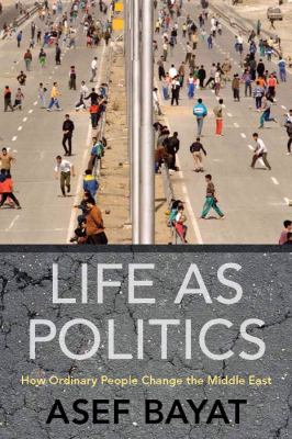 Life as Politics: How Ordinary People Change the Middle East 9780804769242