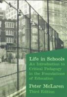 Life in Schools: An Introduction to Critical Pedagogy in the Foundations of Education 9780801317712