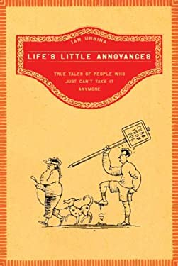 Life's Little Annoyances: True Tales of People Who Just Can't Take It Anymore 9780805080308