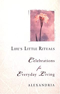 Life's Little Rituals: Celebrations for Everyday Living 9780806526058