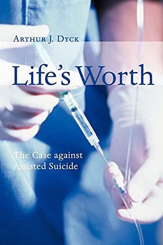 Life's Worth: The Case Against Assisted Suicide 9780802845948