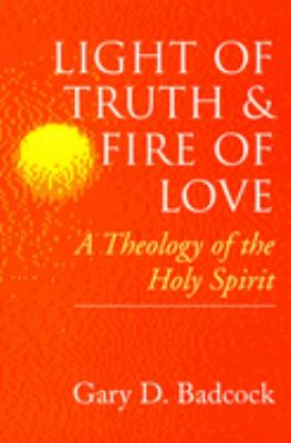 Light of Truth and Fire of Love: A Theology of the Holy Spirit 9780802842886