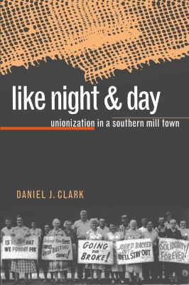 Like Night and Day: Unionization in a Southern Mill Town 9780807846179