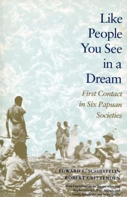 Like People You See in a Dream: First Contact in Six Papuan Societies 9780804716628
