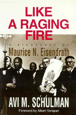Like a Raging Fire: A Biography of Maurice N. Eisendrath 9780807405253