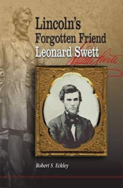 Lincoln's Forgotten Friend, Leonard Swett 9780809332052