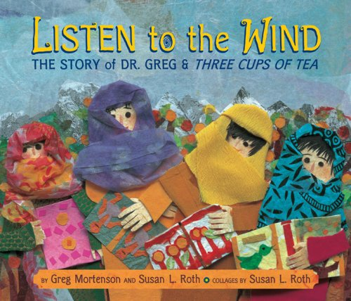 Listen to the Wind: The Story of Dr. Greg and Three Cups of Tea 9780803730588