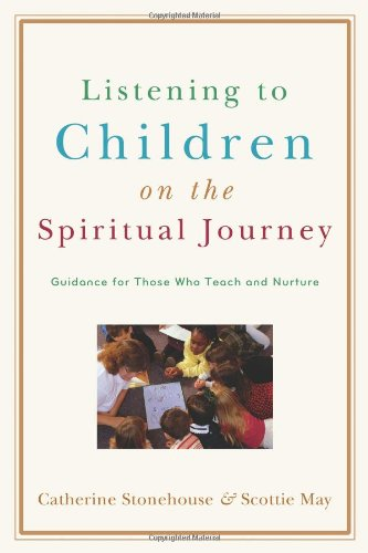 Listening to Children on the Spiritual Journey: Guidance for Those Who Teach and Nurture 9780801032363