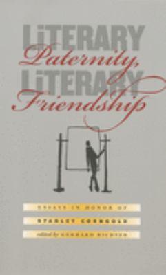 Literary Paternity, Literary Friendship: Essays in Honor of Stanley Corngold Gerhard Richter