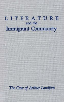 Literature and the Immigrant Community: The Case of Arthur Landfors 9780809315901