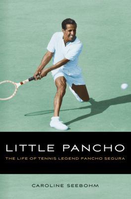 Little Pancho: The Life of Tennis Legend Pancho Segura 9780803220416