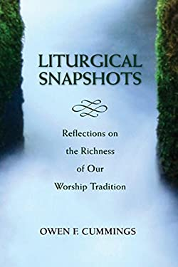 Liturgical Snapshots: Reflections on the Richness of Our Worship Tradition 9780809147830
