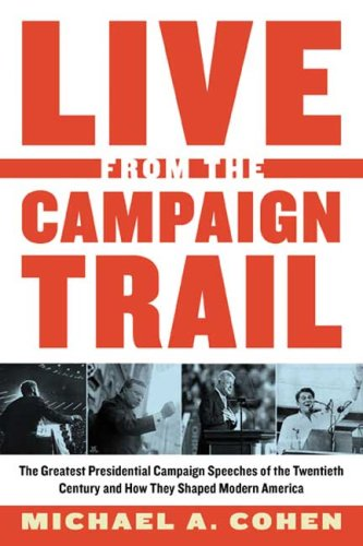 Live from the Campaign Trail: The Greatest Presidential Campaign Speeches of the Twentieth Century and How They Shaped Modern America 9780802716972