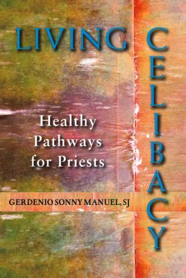 Living Celibacy: Healthy Pathways for Priests 9780809147847