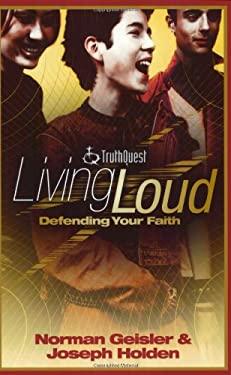 Living Loud Defending Your Faith 9780805424829