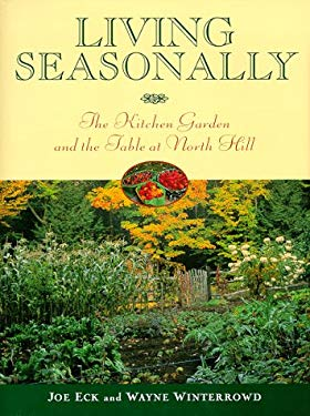 Living Seasonally: The Kitchen Garden and the Table at North Hill 9780805047868